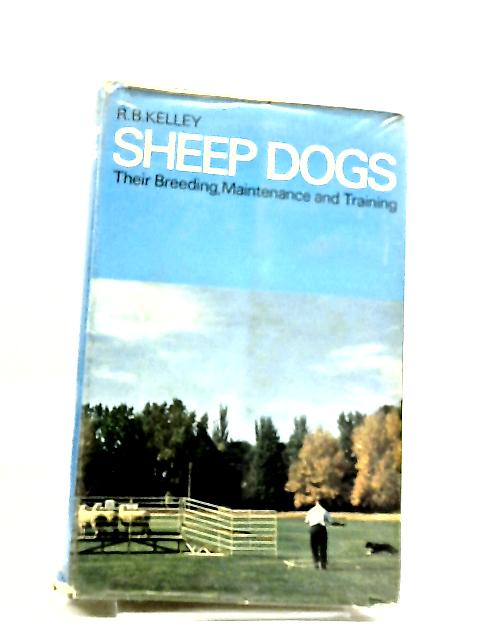 Sheep Dogs: Their Breeding, Maintenance and Training (Agricultural and livestock series) by R.B. Kelley