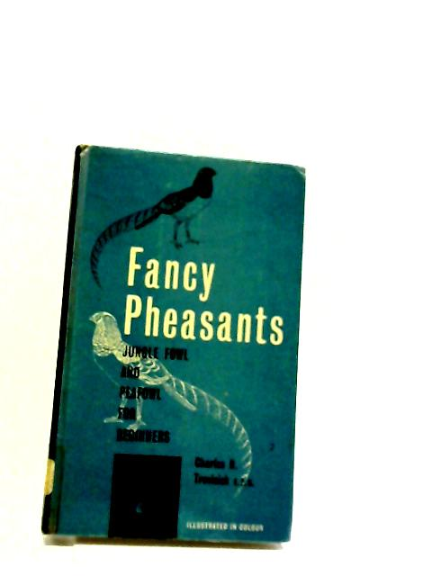 Fancy Pheasants, Jungle Fowl And Peafowl For Beginners by Charles Trevisick