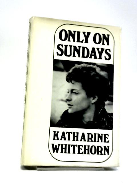Only on Sundays by Katharine Whitehorn