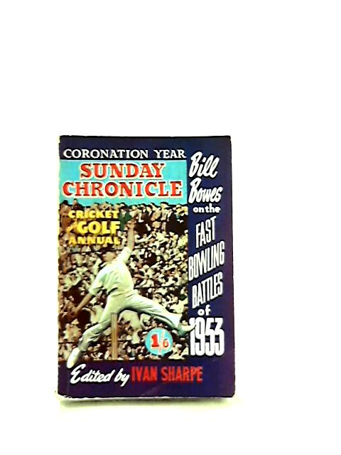 Sunday Chronicle Cricket And Golf Annual 1953, Coronation Year by Ivan Sharpe