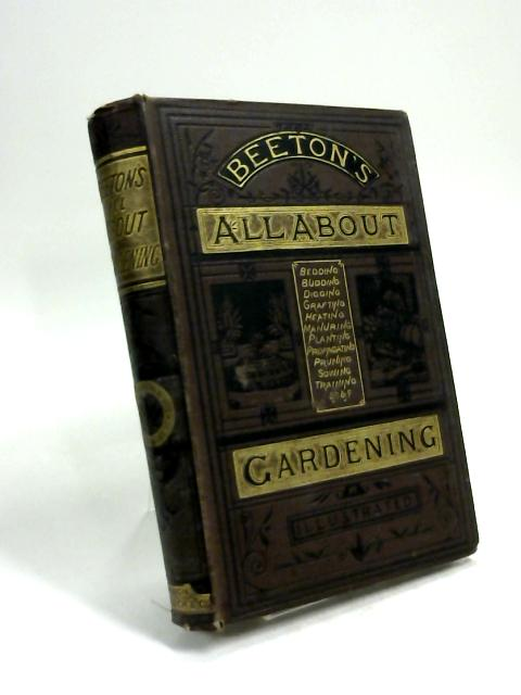 Beeton's All about Gardening . A popular dictionary of garden Work by S. O. Beeton