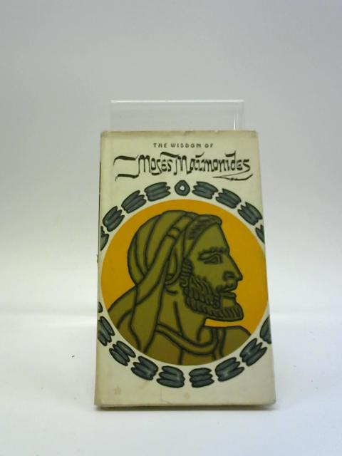 The Wisdom Of Moses Maimonides by Jeff Hill