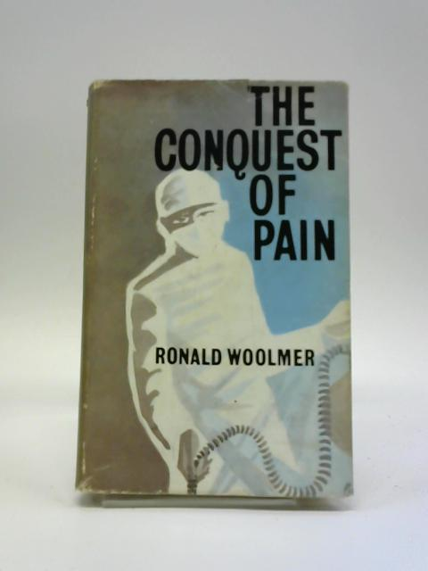 The Conquest Of Pain by Ronald Woolmer