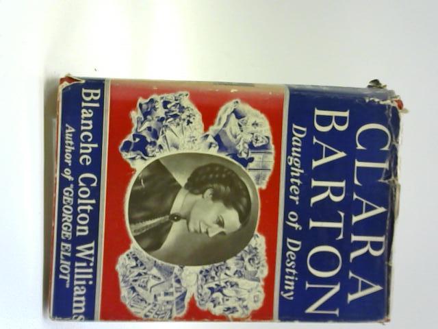 Clara Barton, Daughter Of Destiny, by Blanche Colton Williams