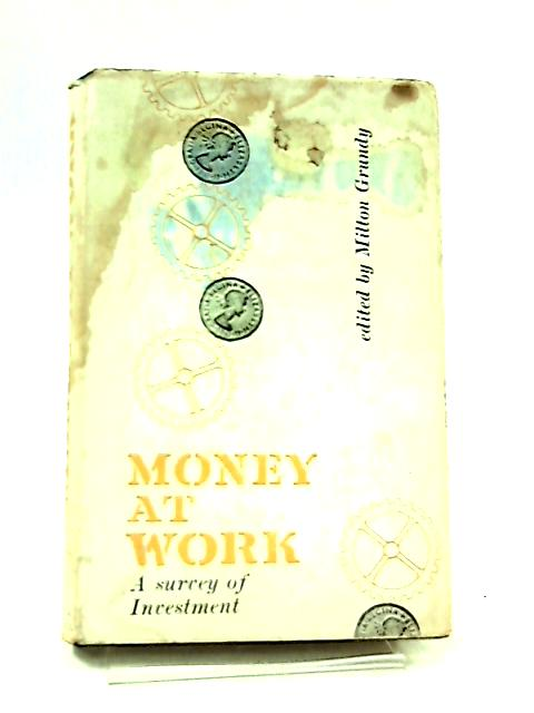 Money at Work, A Survey of Investment by Milton Grundy