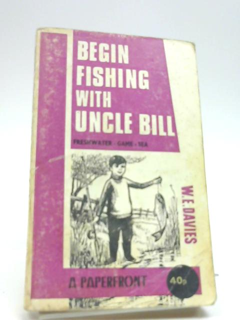 Begin Fishing with Uncle Bill by Davies,W.E