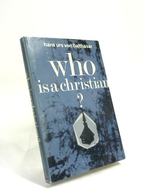 Who is a Christian? by Hans Urs Von Balthasar