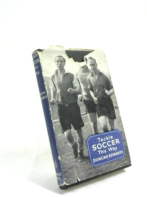 Tackle Soccer This Way by Duncan Edwards