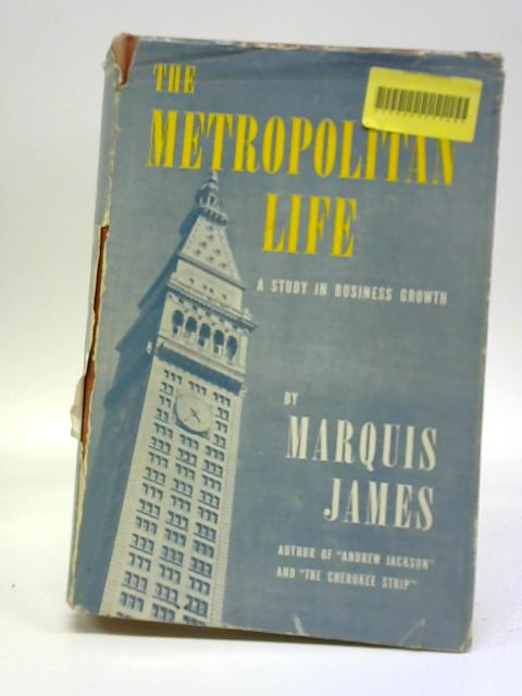 The Metropolitan Life, A Study in Business Growth by James Marquis