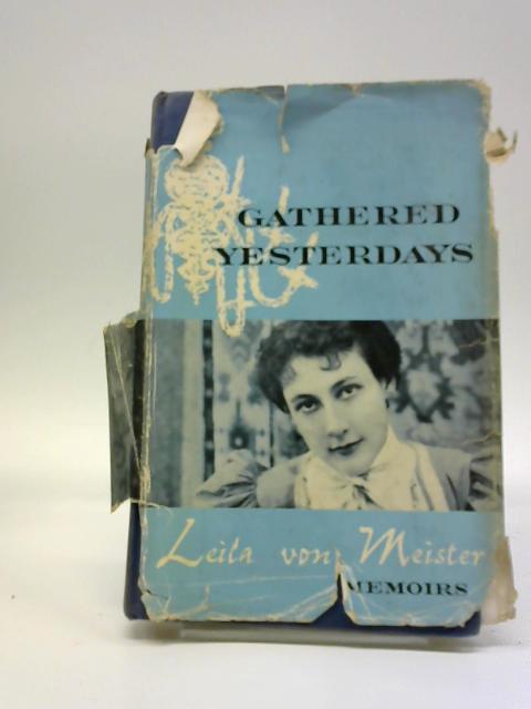 Gathered Yesterdays by Leila Von Meister