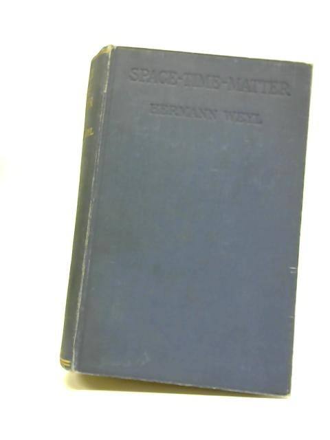 Space - Time - Matter. Translated from the German by Henry Brose. by Hermann Weyl (Trans Henry L. Brose).