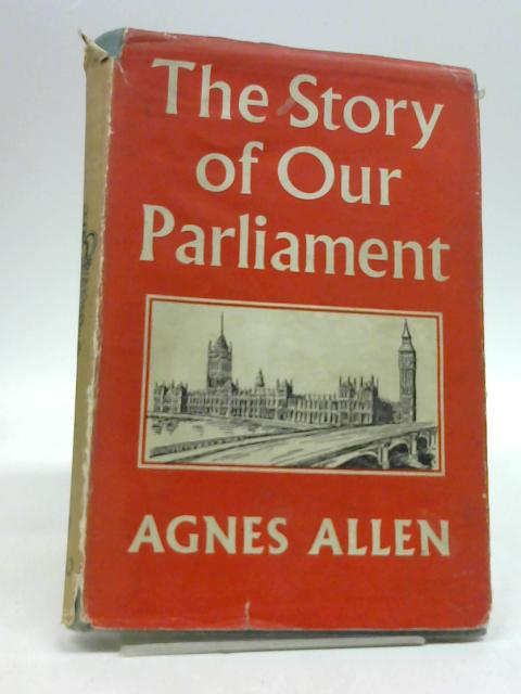 THE STORY OF OUR PARLIAMENT by ALLEN