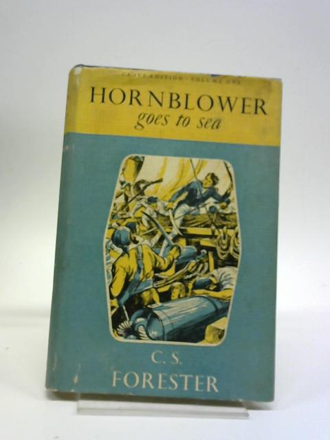 Hornblower Goes To Sea by C. S. Forester