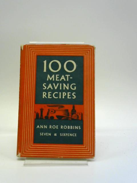 100 Meat-Saving Recipes by Ann Roe Robbins