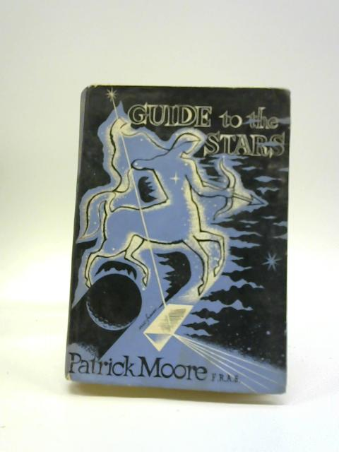 Guide to the Stars by Patrick Moore