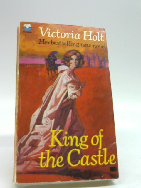 King Of The Castle by Holt, Victoria