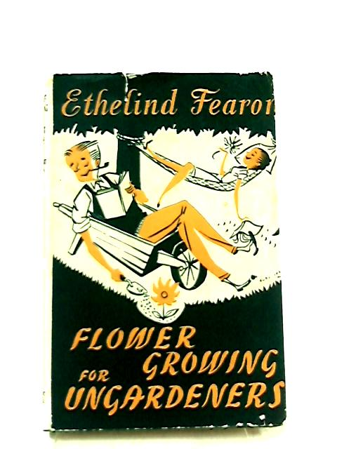 Flower Growing for Ungardeners by Ethelind Fearon