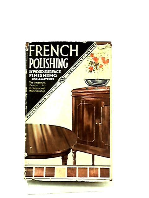 French Polishing and Wood Surface Finishing for Amateurs by C. Harding