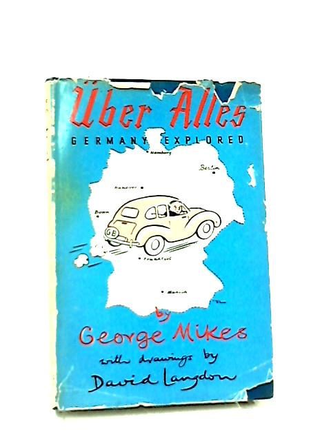 Uber Alles. Germany Explored by George Mikes