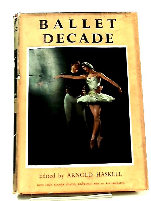 Ballet Decade by Arnold L. Haskell