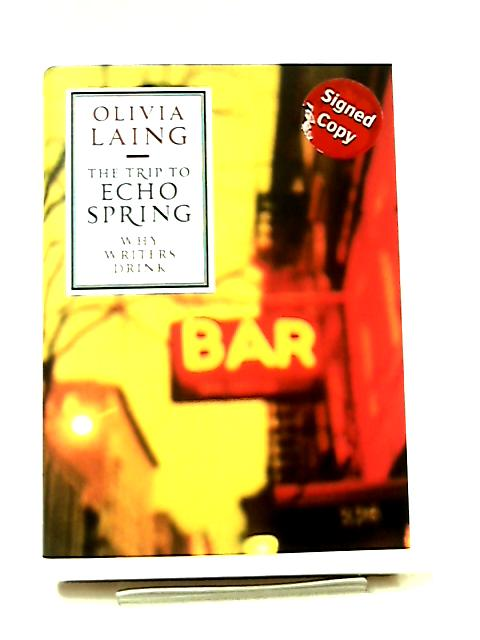 The Trip to Echo Spring, Why Writers Drink by Olivia Laing