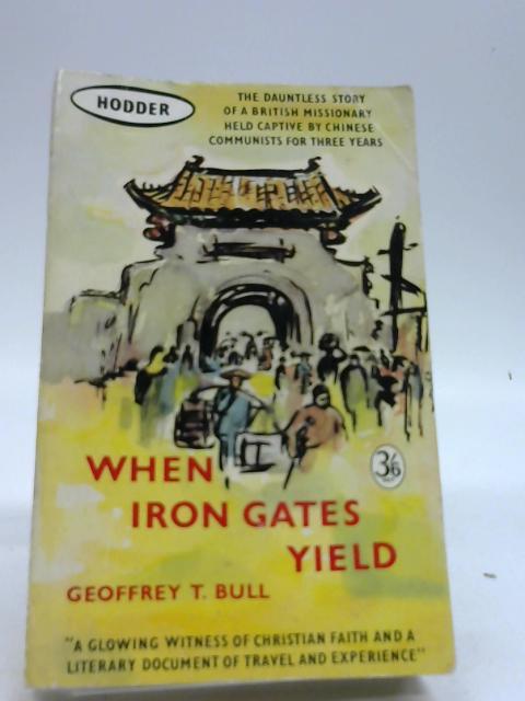 WHEN IRON GATES YIELD by Bull, Geoffrey T.