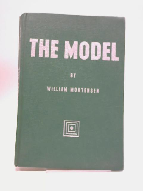 The Model : A Book on the Problems of Posing by William Mortensen
