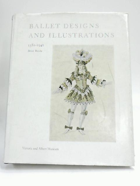 Ballet Designs and Illustrations, 1581 - 1940 by Brian Reade,