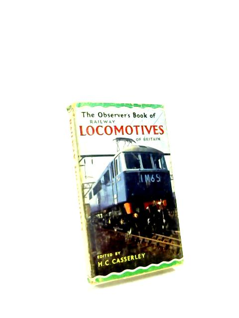 The Observer's Book of Railway Locomotives of Britain. 1966 by H. C. Casserley