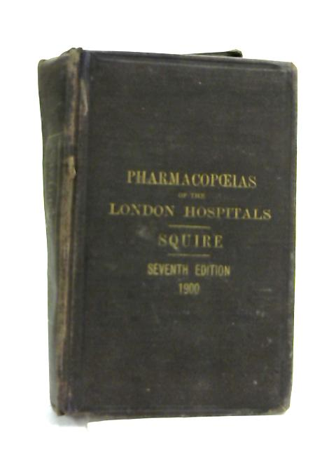 The Pharmacopoeias of Thirty of the London Hospitals By Peter Wyatt Squire