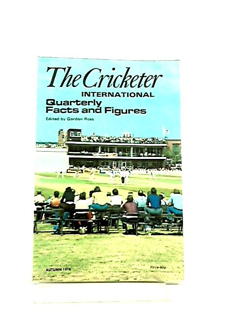 The Cricketer International Quarterly Autumn 1976 By Gordon Ross