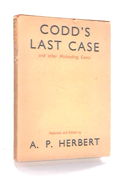 Codd's Last Case and Other Misleading Cases By Herbert, A. P.