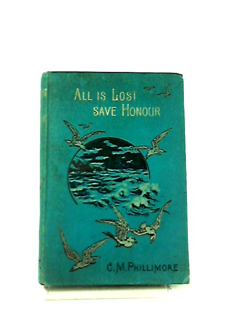 All is Lost Save Honour By Catherine Mary Phillimore