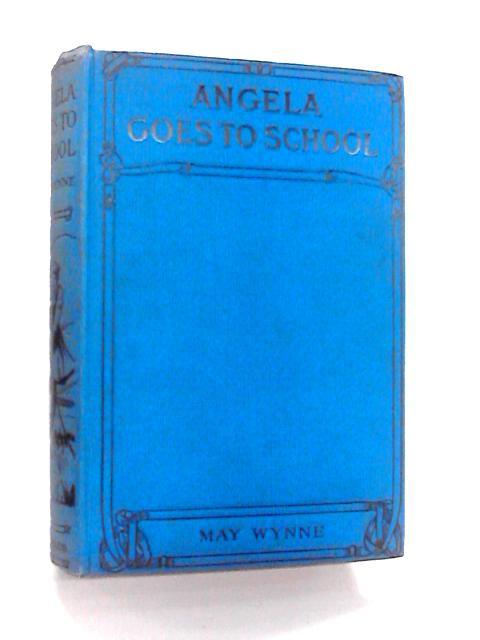 Angela Goes to School by May Wynne