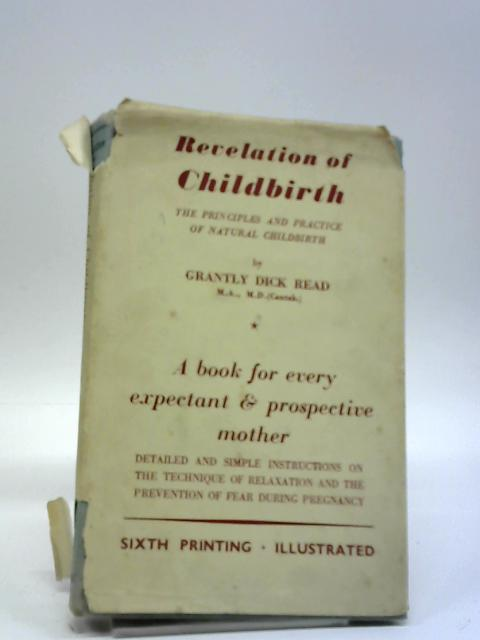 Revelation of Childbirth: The Principles and Practice of Natural Childbirth By Grantly Dick Read