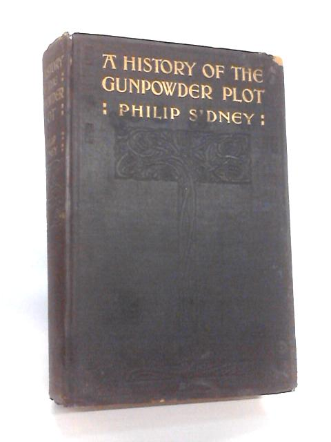 A History of the Gunpowder Plot By Sidney, Philip