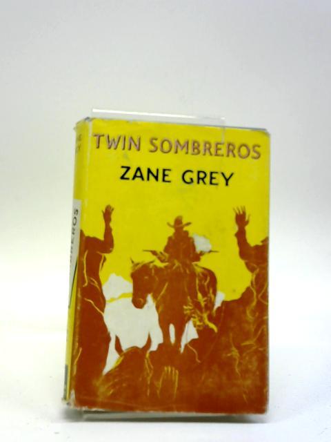 Twin Sombreros By Zane Grey