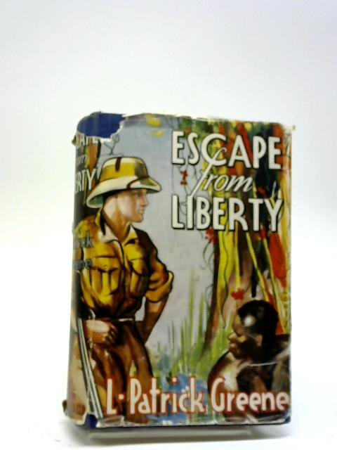 Escape From Liberty By L. Patrick Greene