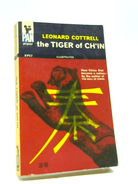 The Tiger of Ch'in: How China became a Nation By Cottrell, Leonard