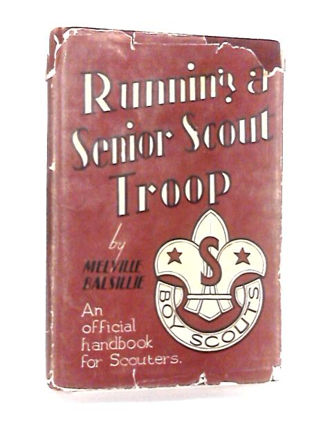 Running a Senior Scout Troop By Balsillie, Melville