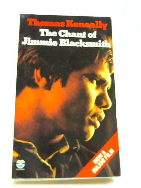 Chant of Jimmie Blacksmith By Keneally, Thomas