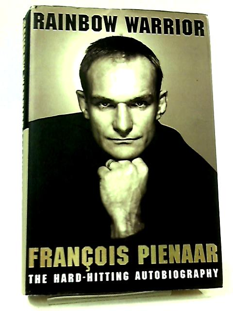Rainbow Warrior, The Hard-Hitting Autobiography By Francois Pienaar