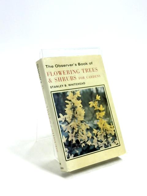 The Observer's Book of Flowering Trees and Shrubs for Gardens. by Stanley B. Whitehead