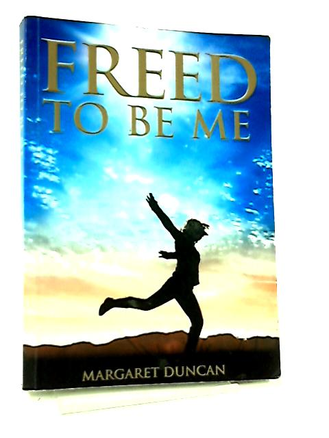 Freed to be Me By Margaret Duncan