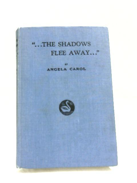 The Shadows Flee Away By Angela Carol