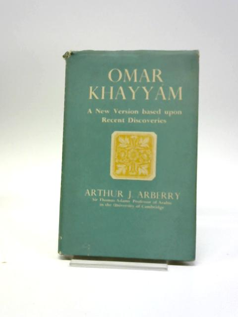 Omar Khayyám: A New Version Based Upon Recent Discoveries By Arthur J. Arberry