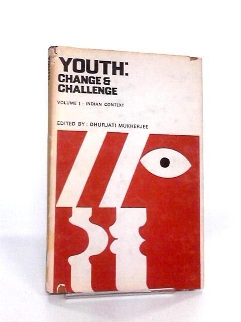 Youth: Change and Challenge By Dhurjati Mukherjee