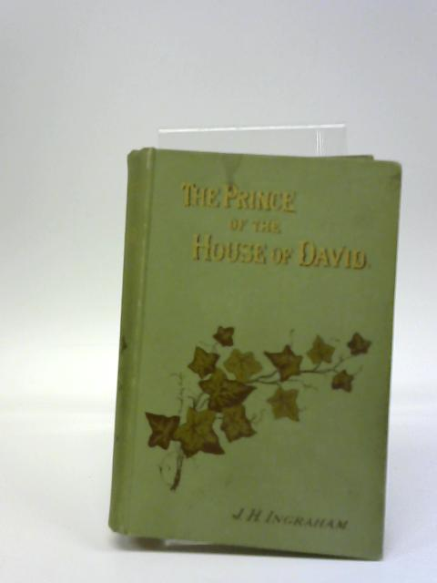 The Prince Of The House Of David or, Three Years In The Holy City By Professor J. H. Ingraham