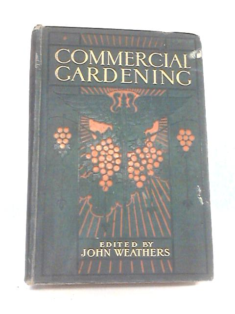 Commerical Gardening, Volume I By John Weathers