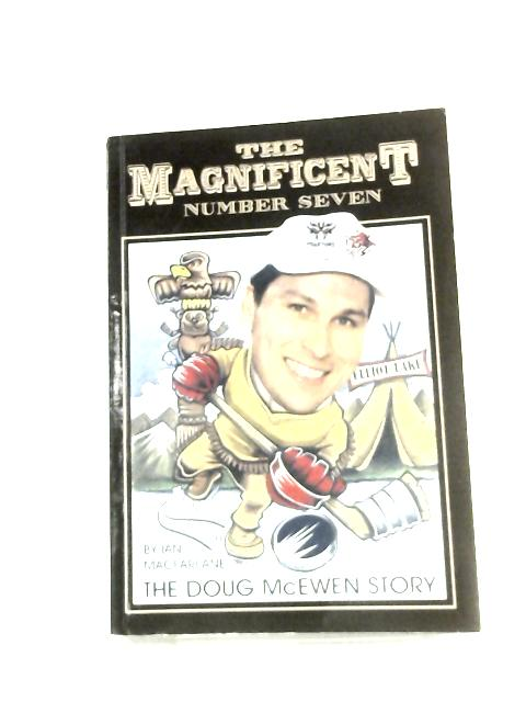 The Magnificent Number Seven, The Doug McEwen Story By Ian Macfarlane